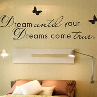 Dream until your dreams come true wall decal butterfly wall decal dream wall quote decals Wall Quote decal wall vinyl quote