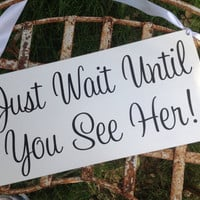 Here Comes the Bride - Just Wait Until You See Her - One sided - Ring Bearer sign, Flower girl sign, Disney Wedding Sign