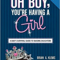 Oh Boy, You're Having a Girl: A Dad's Survival Guide to Raising Daughters Paperbackby Brian A. Klems (Author)