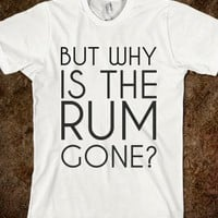 BUT WHY IS THE RUM GONE? WHT