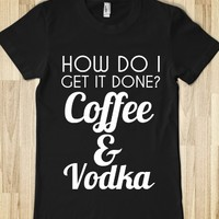 How Do I Get It Done? Coffee and Vodka