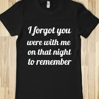 I FORGOT YOU WERE WITH ME ON THAT NIGHT TO REMEMBER