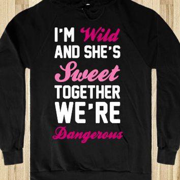 I'm Wild and She's Sweet Together We're Dangerous
