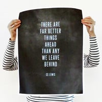 "18x24 Typography Art Print - ""There are far better things ahead than any we leave behind"" - CS Lewis - Poster Plotter Print"