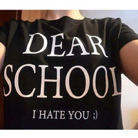 Dear school i hate you Black tshirt for women tshirts shirts shirt top