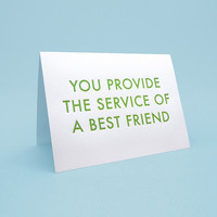 Cute Friendship Card w/ Envelope. 5x7 letterpress style. You provide the service of a best friend
